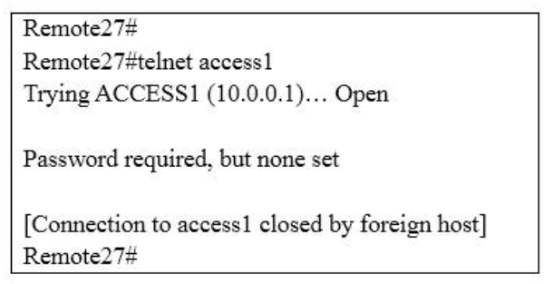 This graphic shows the results of an attempt to open a Telnet connection to router ACCESS1 from router Remote27. Which of the following command sequences will correct this problem? 2
